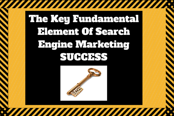 The Key Fundamental Element Of Search Engine Marketing Success